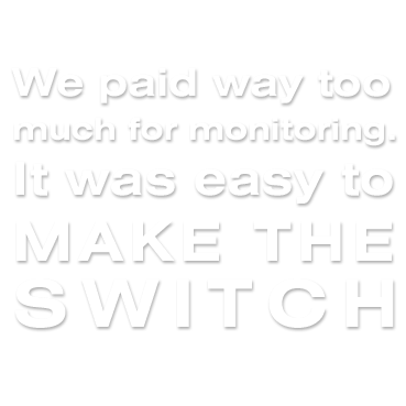 We paid way too much for monitoring. It was easy to MAKE THE SWITCH